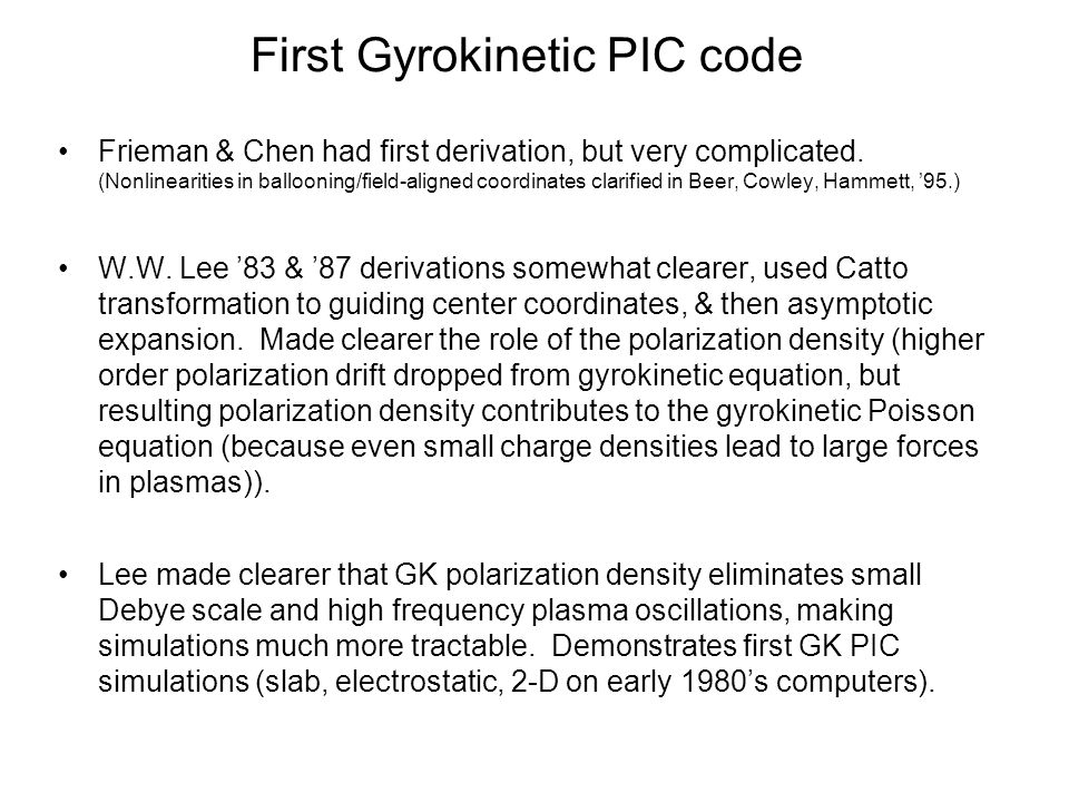 First Gyrokinetic PIC code Frieman & Chen had first derivation, but very complicated. (Nonlinearities in ballooning/field-aligned coordinates clarifie