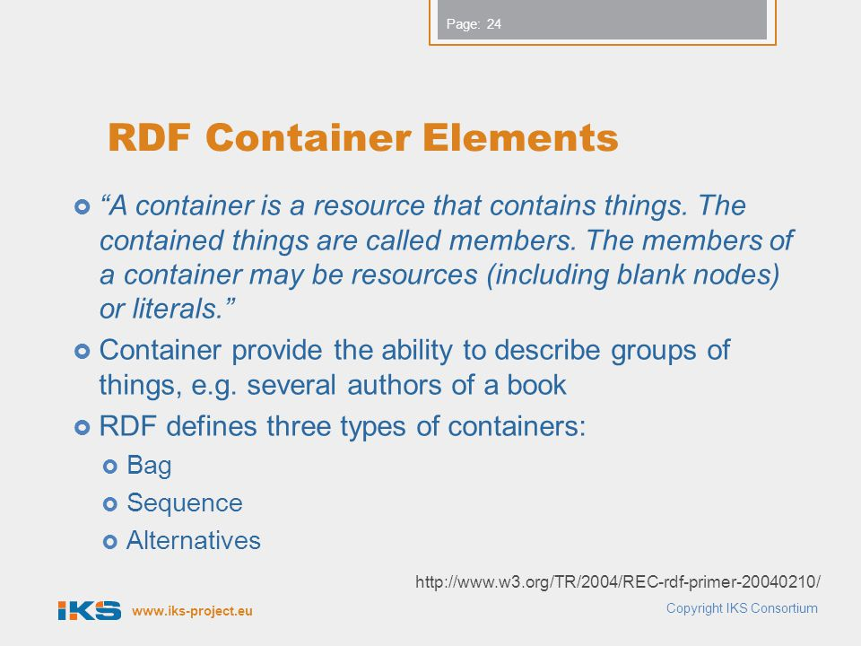 www.iks-project.eu Page: RDF Container Elements  A container is a resource that contains things.