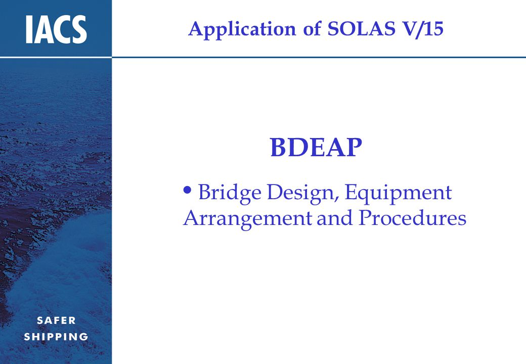 Application of SOLAS V/15 BDEAP Bridge Design, Equipment Arrangement and Procedures