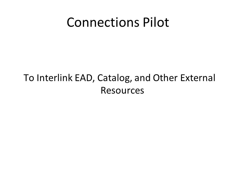 Connections Pilot To Interlink EAD, Catalog, and Other External Resources