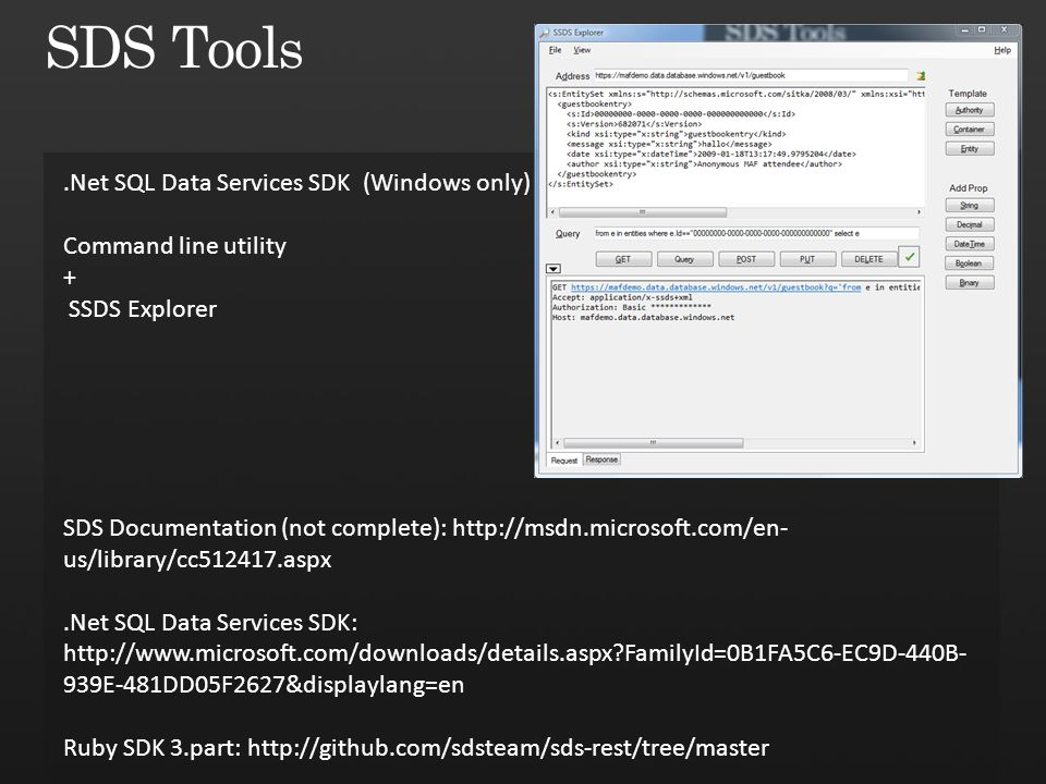 .Net SQL Data Services SDK (Windows only) Command line utility + SSDS Explorer SDS Documentation (not complete): http://msdn.microsoft.com/en- us/libr
