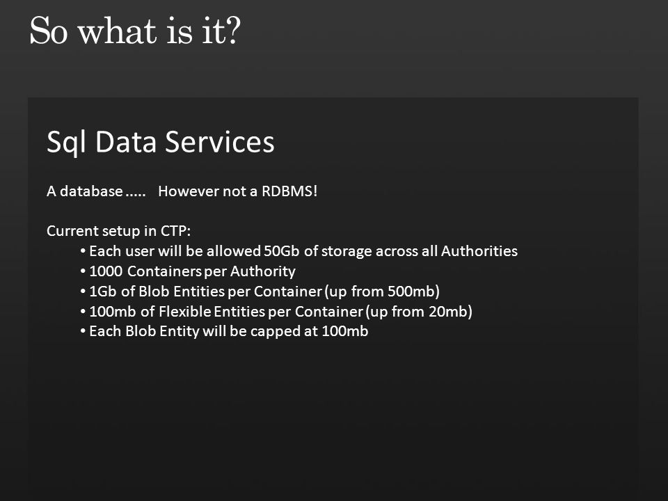 Sql Data Services A database..... However not a RDBMS.