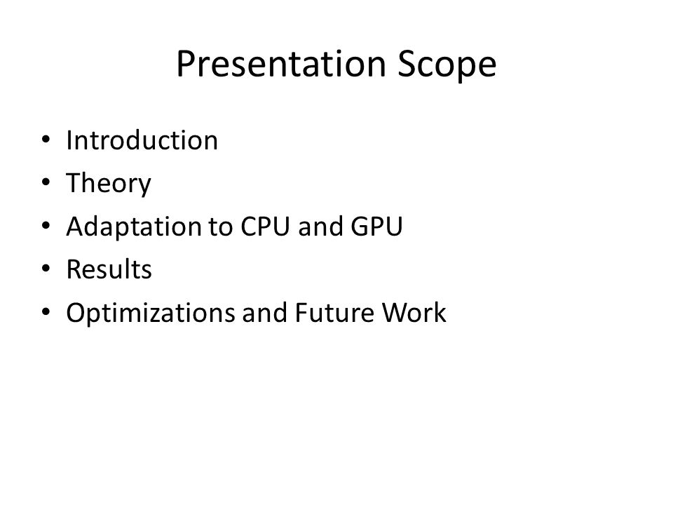 Presentation Scope Introduction Theory Adaptation to CPU and GPU Results Optimizations and Future Work