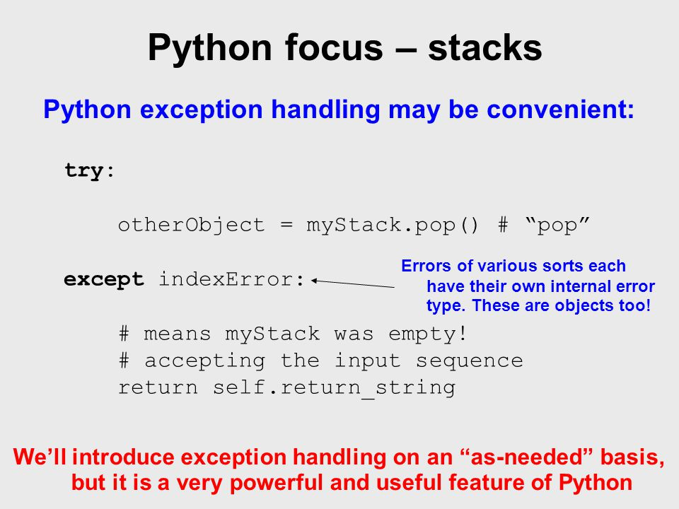 """Python focus – stacks Python exception handling may be convenient: try: otherObject = myStack.pop() # """"pop"""" except indexError: # means myStack was emp"""