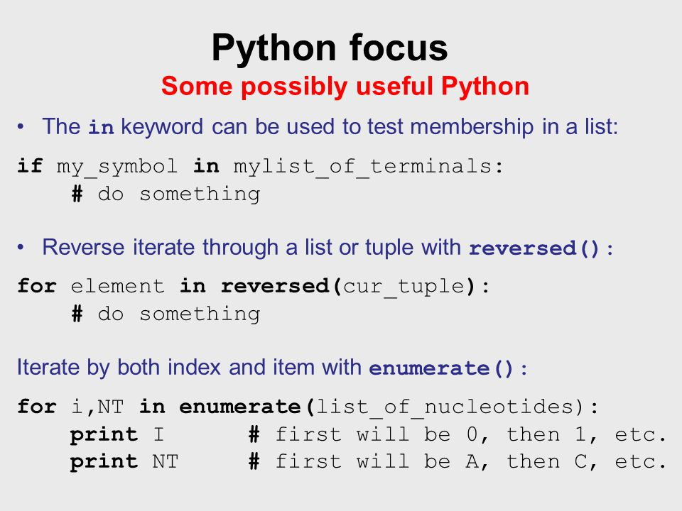 Python focus Some possibly useful Python The in keyword can be used to test membership in a list: if my_symbol in mylist_of_terminals: # do something