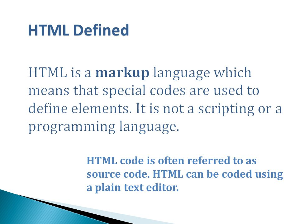 HTML code is often referred to as source code.HTML can be coded using a plain text editor.