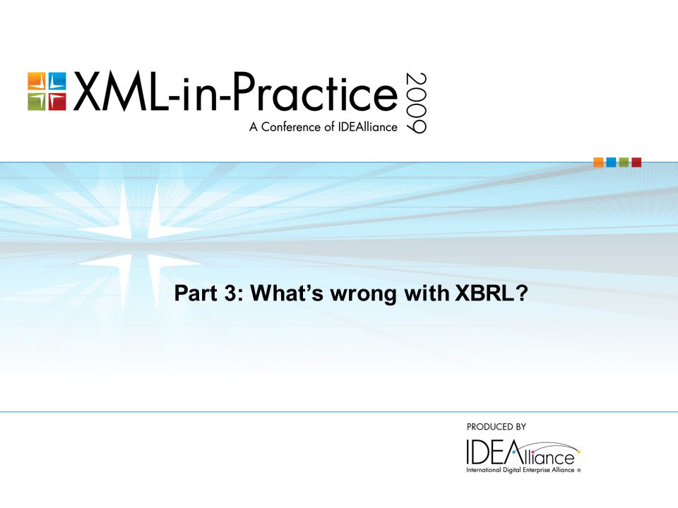 XBRL's fundamental flaw (hard to fix)  XBRL is an underpowered modeling tool for accounting  Fundamental modeling flaw:  Everything is global; there are no local names  A consequence of making concepts global and everything a concept  Hard to fix because it's fundamental, and large models have already been built using this modeling tool, e.g.