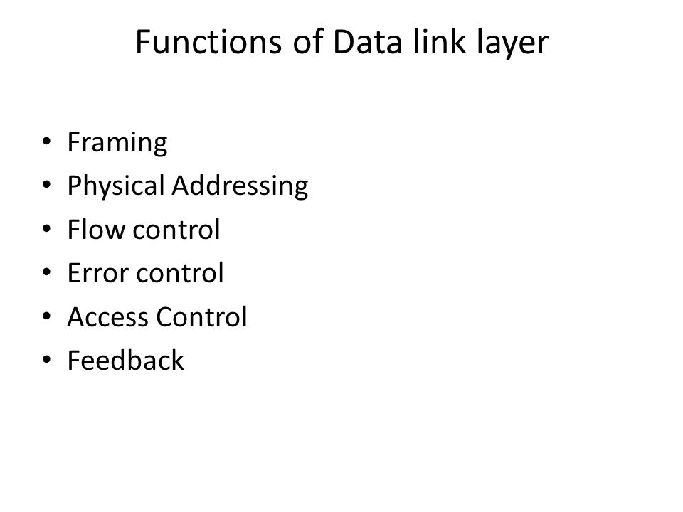 Functions of Data link layer Framing Physical Addressing Flow control Error control Access Control Feedback
