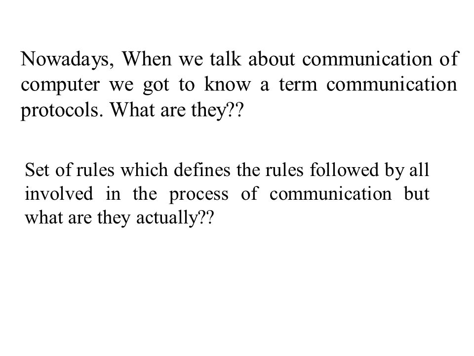 Nowadays, When we talk about communication of computer we got to know a term communication protocols.