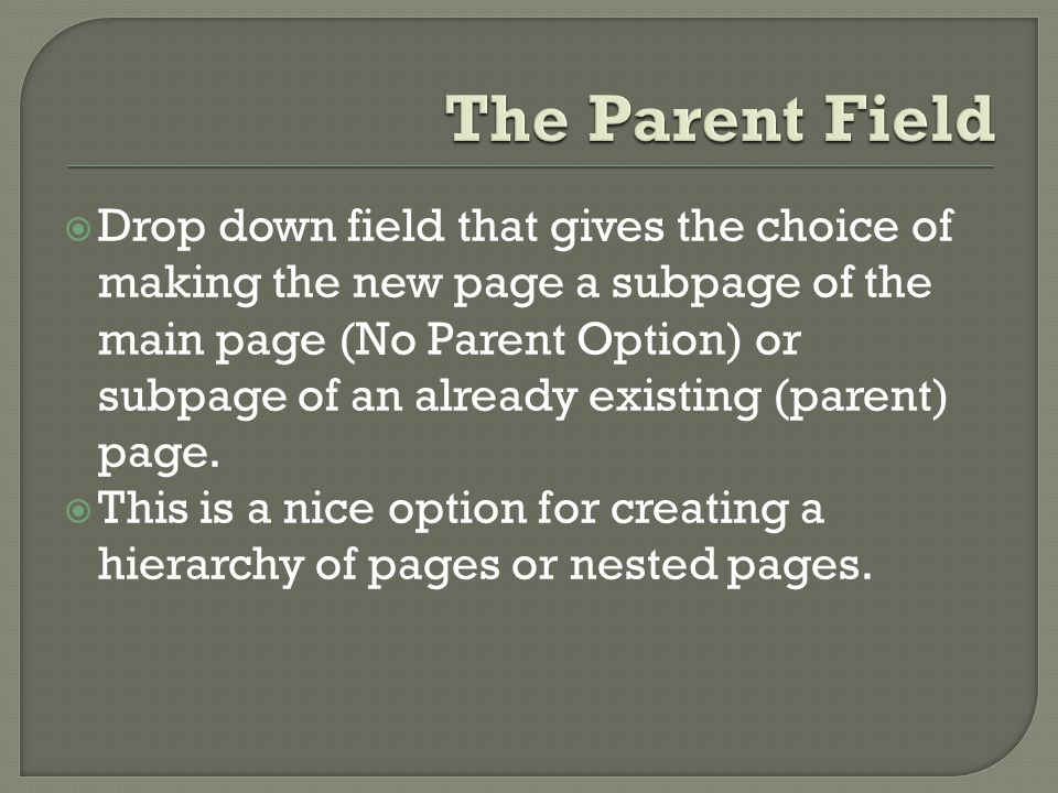  Drop down field that gives the choice of making the new page a subpage of the main page (No Parent Option) or subpage of an already existing (parent) page.