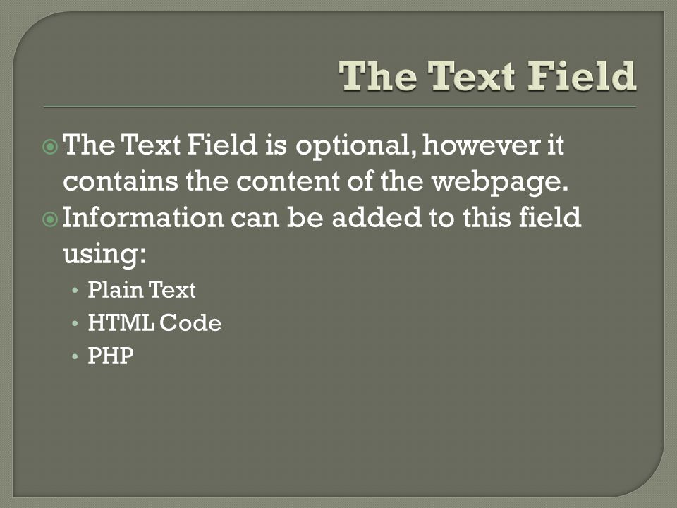  The Text Field is optional, however it contains the content of the webpage.