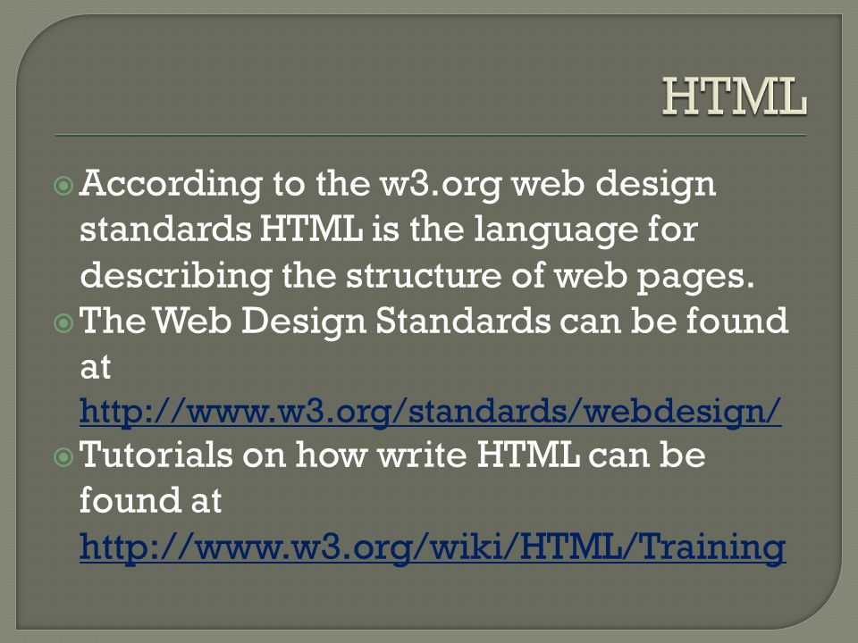  According to the w3.org web design standards HTML is the language for describing the structure of web pages.