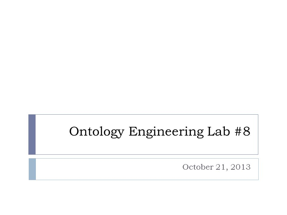 Ontology Engineering Lab #8 October 21, 2013