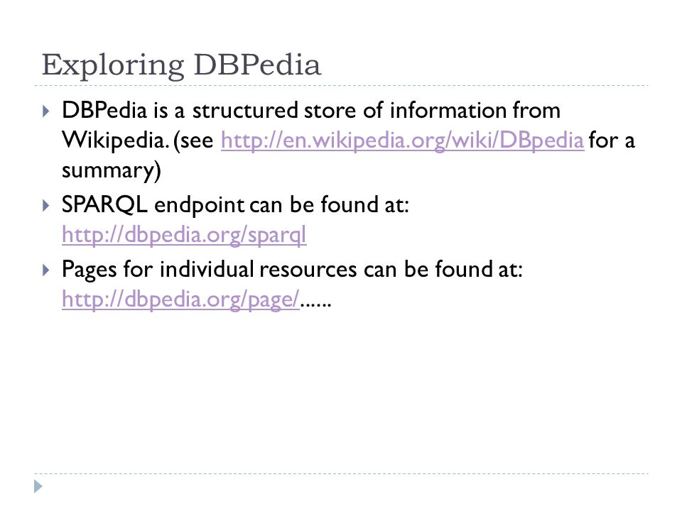 Exploring DBPedia  DBPedia is a structured store of information from Wikipedia.