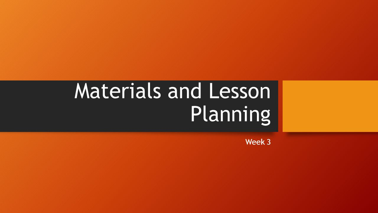 Materials and Lesson Planning Week 3