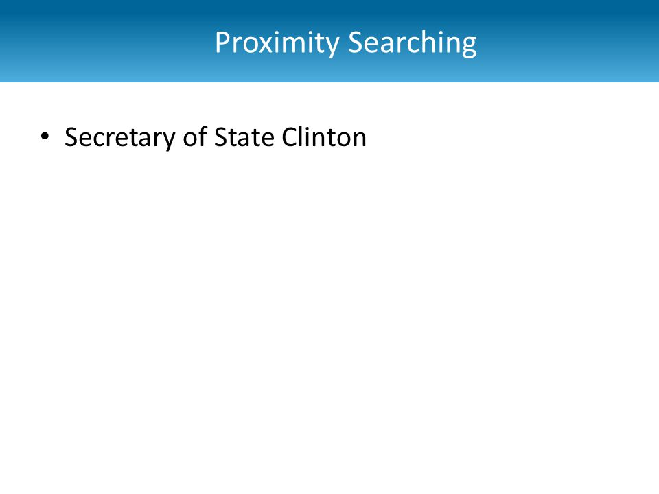 Secretary of State Clinton ProQuest syntax: Secretary of State w/3 Clinton – Secretary of State Clinton – Secretary of State Hillary Clinton – Secretary of State Hillary Rodham Clinton w/6 The current Secretary of State and former first lady, Hillary Rodham Clinton w/3