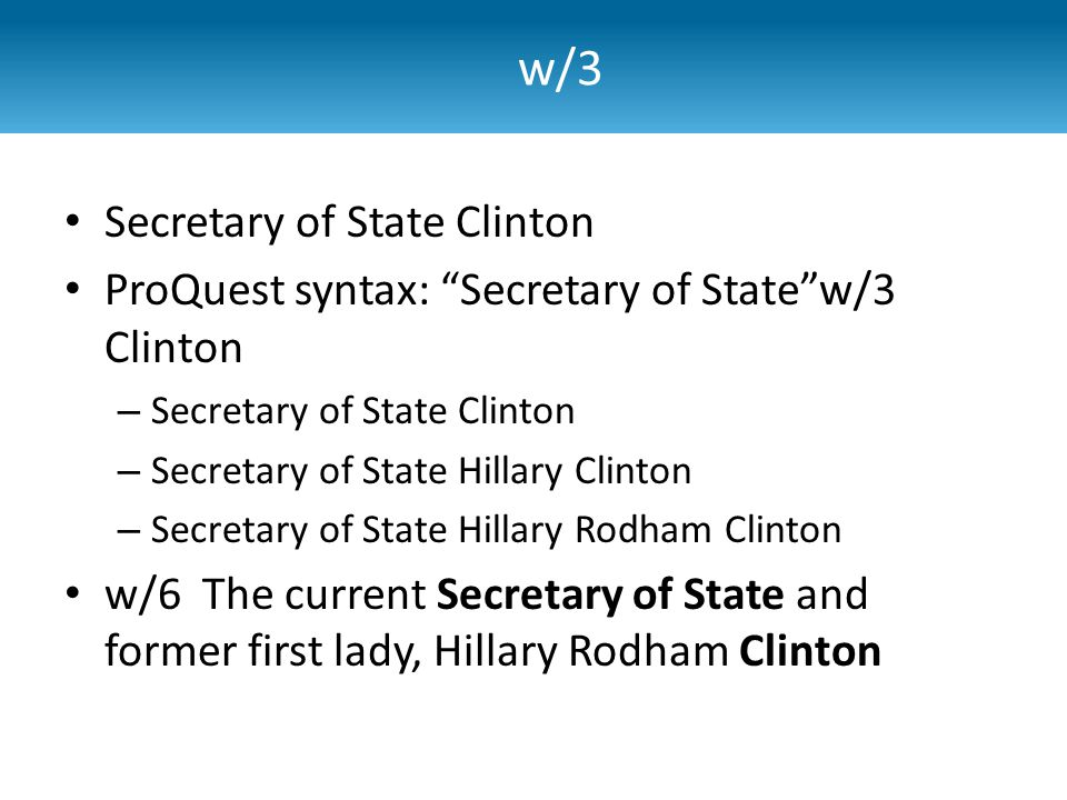 "Secretary of State Clinton ProQuest syntax: ""Secretary of State""w/3 Clinton – Secretary of State Clinton – Secretary of State Hillary Clinton – Secret"
