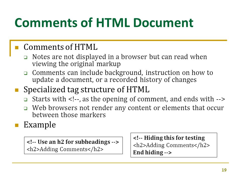 Comments of HTML  Notes are not displayed in a browser but can read when viewing the original markup  Comments can include background, instruction o