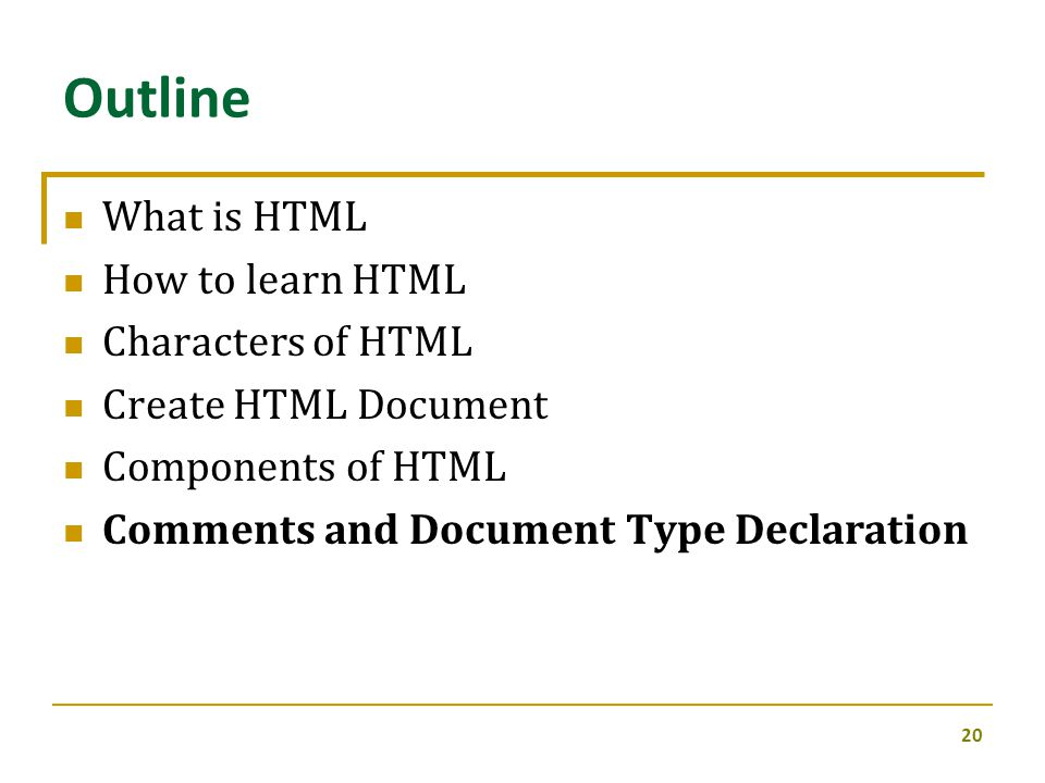 What is HTML How to learn HTML Characters of HTML Create HTML Document Components of HTML Comments and Document Type Declaration 20 Outline