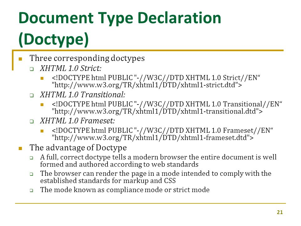 Three corresponding doctypes  XHTML 1.0 Strict:  XHTML 1.0 Transitional:  XHTML 1.0 Frameset: The advantage of Doctype  A full, correct doctype te