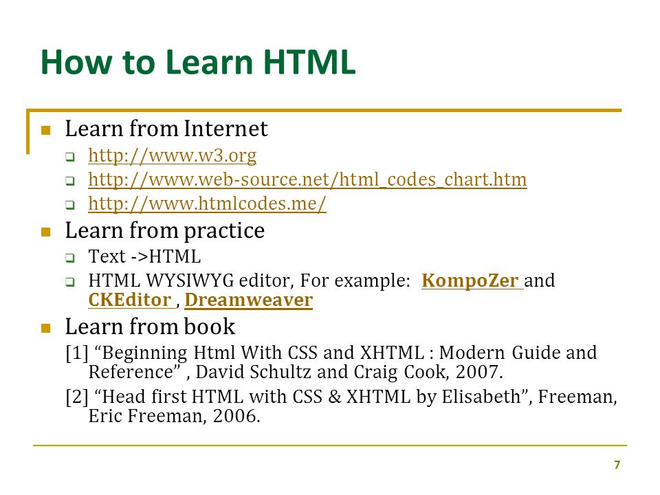 Learn from Internet  http://www.w3.org http://www.w3.org  http://www.web-source.net/html_codes_chart.htm http://www.web-source.net/html_codes_chart.