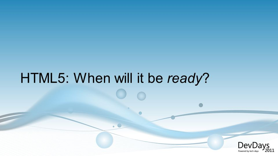 HTML5: When will it be ready