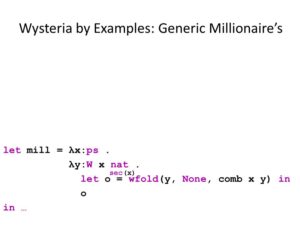 Wysteria by Examples: Generic Millionaire's sec(x) let comb = λx:ps.
