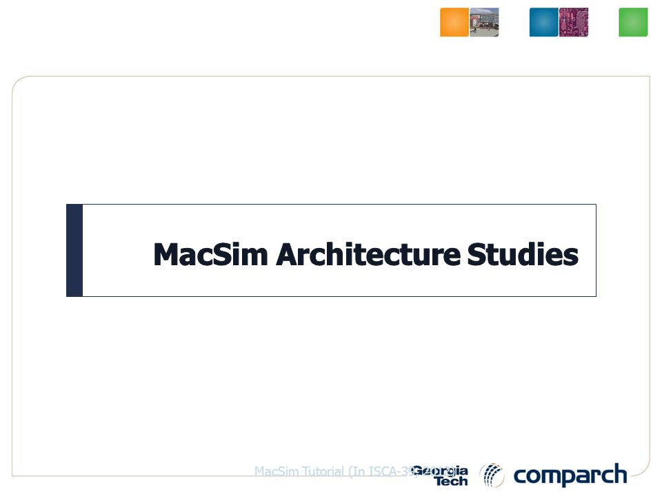 1 MacSim Tutorial (In ISCA-39, 2012)