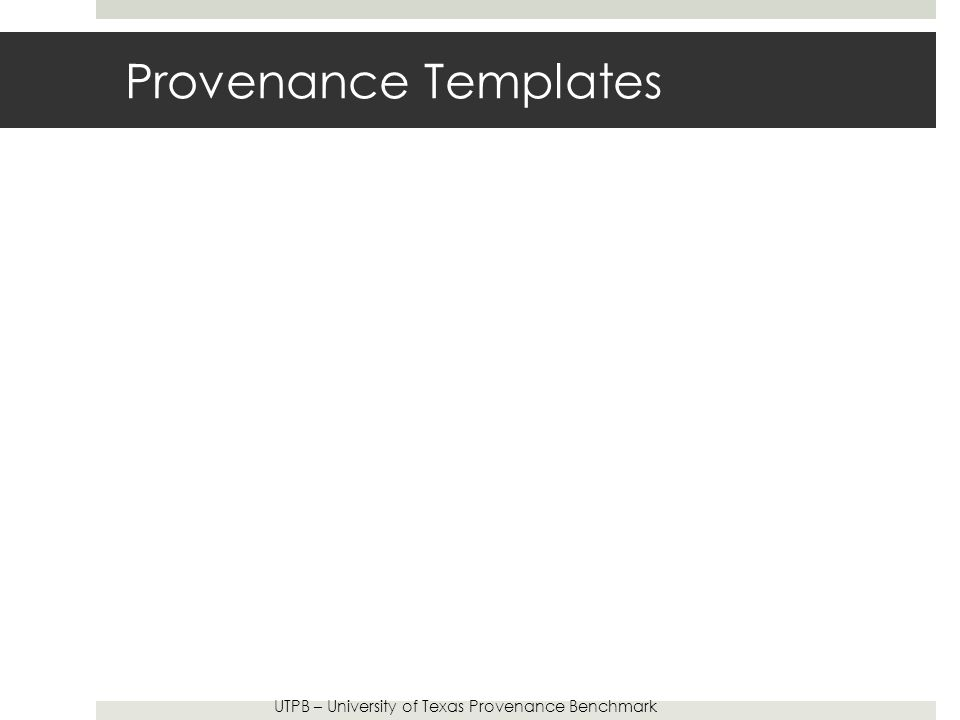 Provenance Templates UTPB – University of Texas Provenance Benchmark