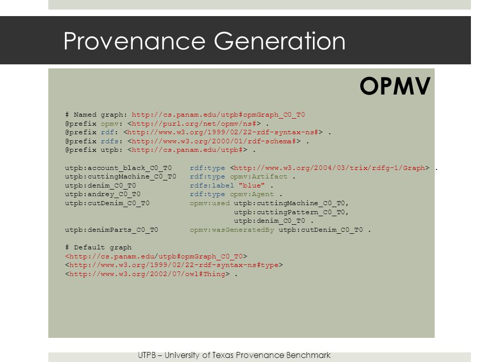 Provenance Generation # Named graph: http://cs.panam.edu/utpb#opmGraph_C0_T0 @prefix opmv:.