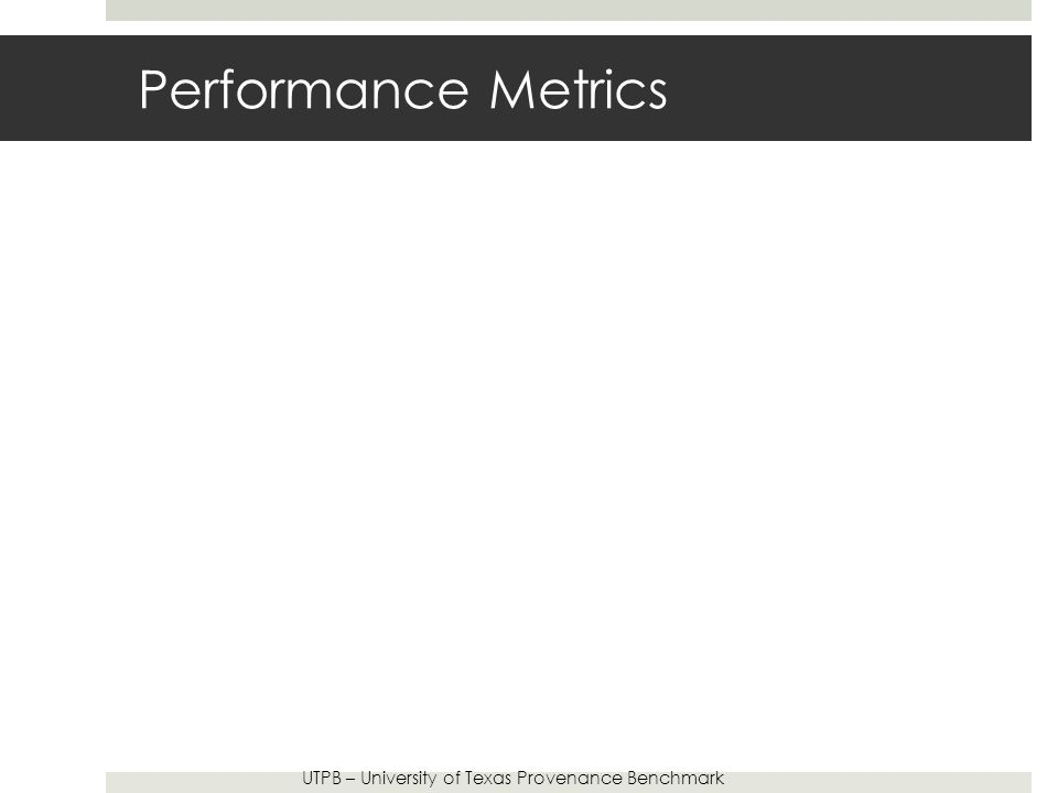 Performance Metrics UTPB – University of Texas Provenance Benchmark