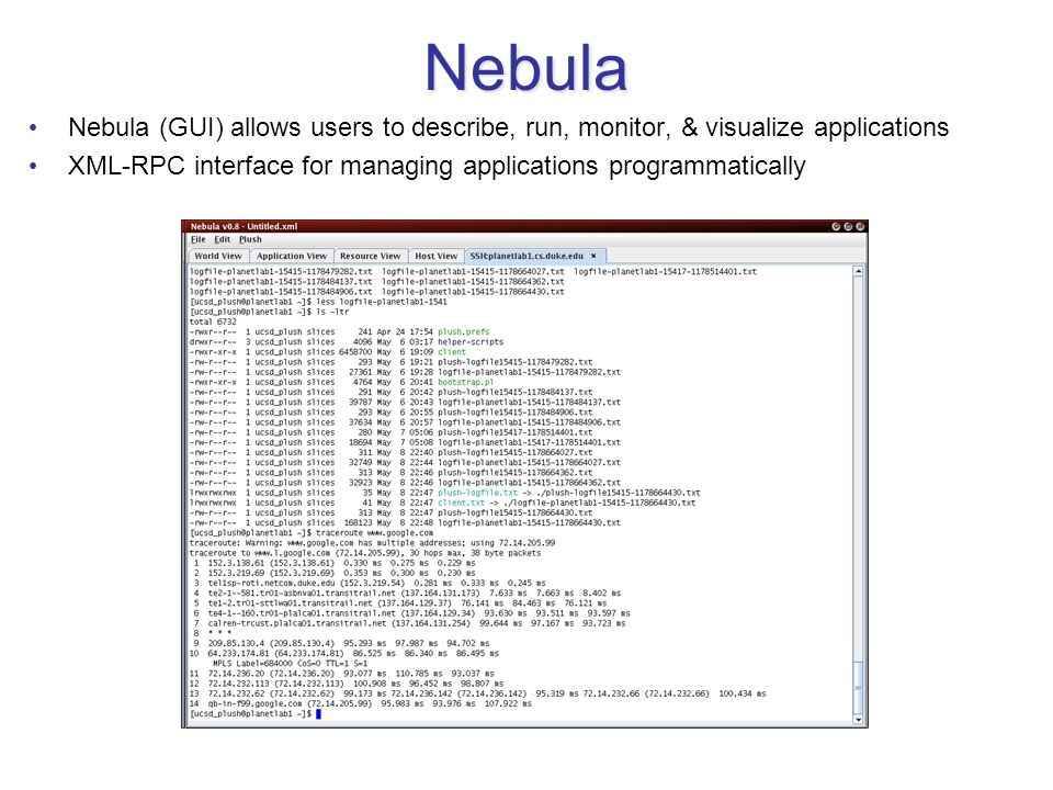 Nebula Nebula (GUI) allows users to describe, run, monitor, & visualize applications XML-RPC interface for managing applications programmatically