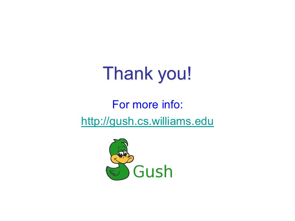 Thank you! For more info: http://gush.cs.williams.edu