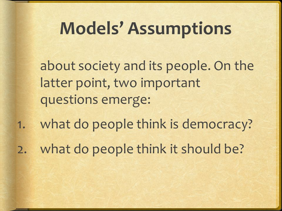 Models' Assumptions about society and its people.