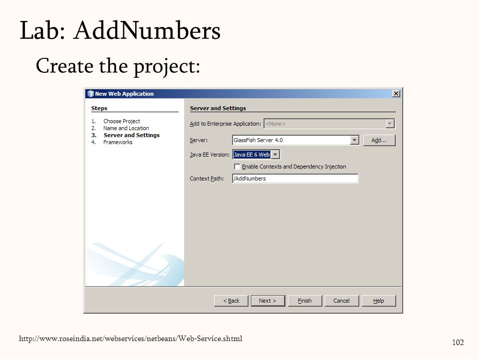 102 Create the project: Lab: AddNumbers http://www.roseindia.net/webservices/netbeans/Web-Service.shtml