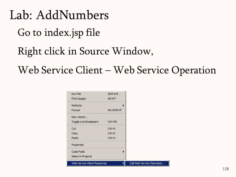118 Go to index.jsp file Right click in Source Window, Web Service Client – Web Service Operation Lab: AddNumbers