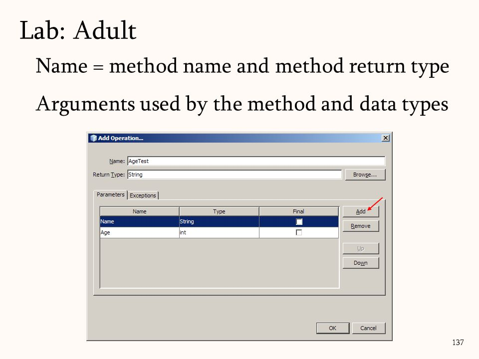 137 Name = method name and method return type Arguments used by the method and data types Lab: Adult