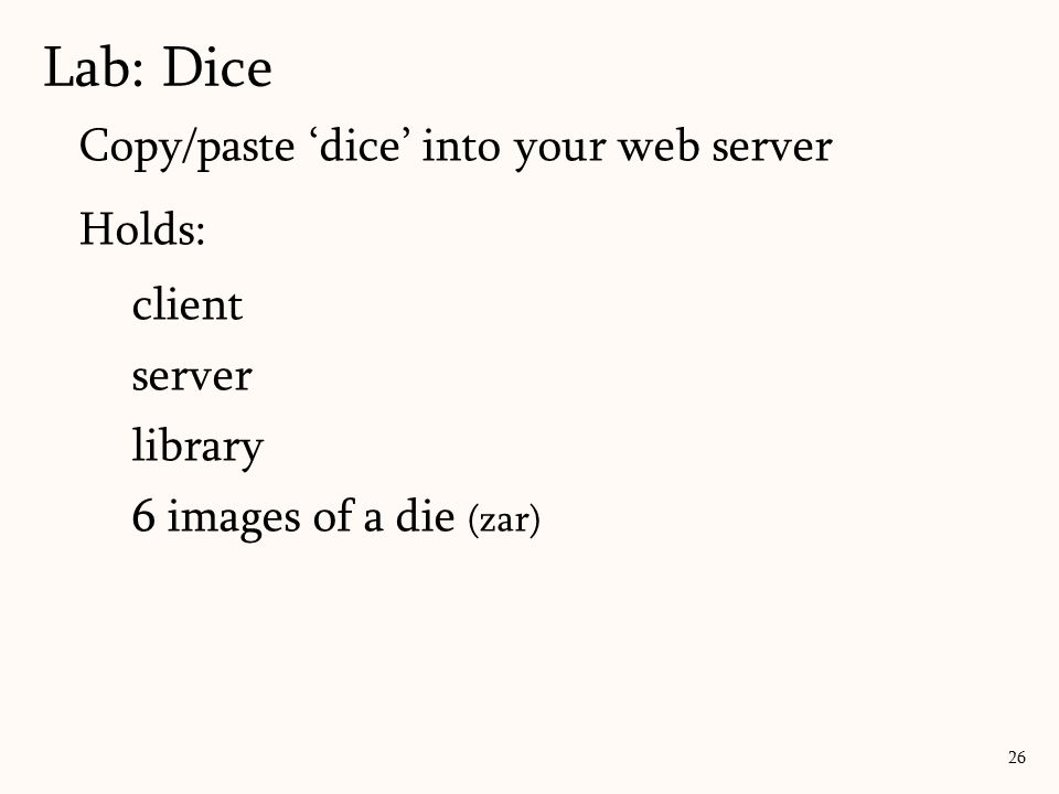 Copy/paste 'dice' into your web server Holds: client server library 6 images of a die (zar) Lab: Dice 26