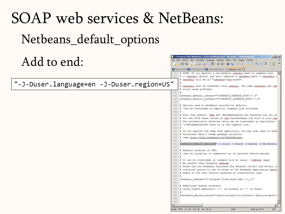 Netbeans_default_options Add to end: SOAP web services & NetBeans: 66 -J-Duser.language=en -J-Duser.region=US