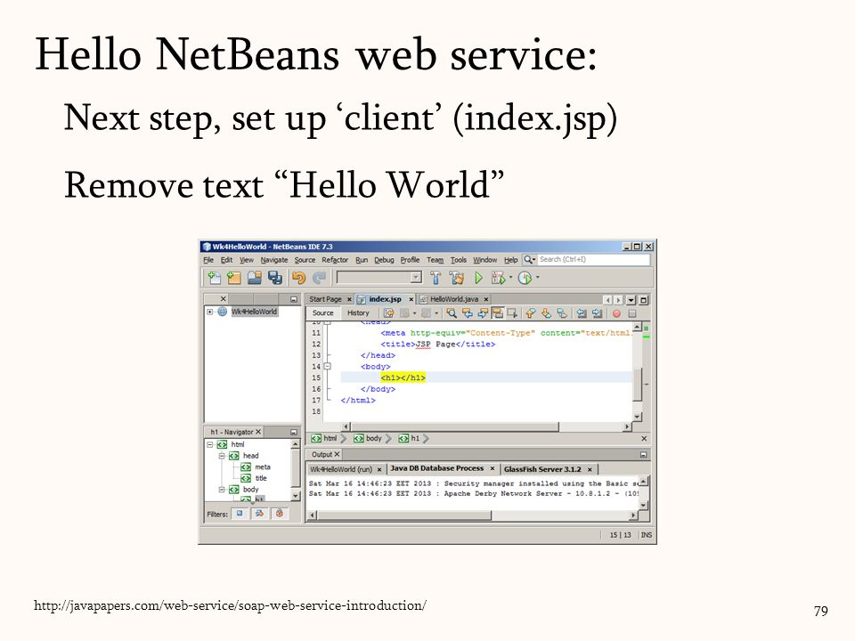 Next step, set up 'client' (index.jsp) Remove text Hello World 79 http://javapapers.com/web-service/soap-web-service-introduction/ Hello NetBeans web service: