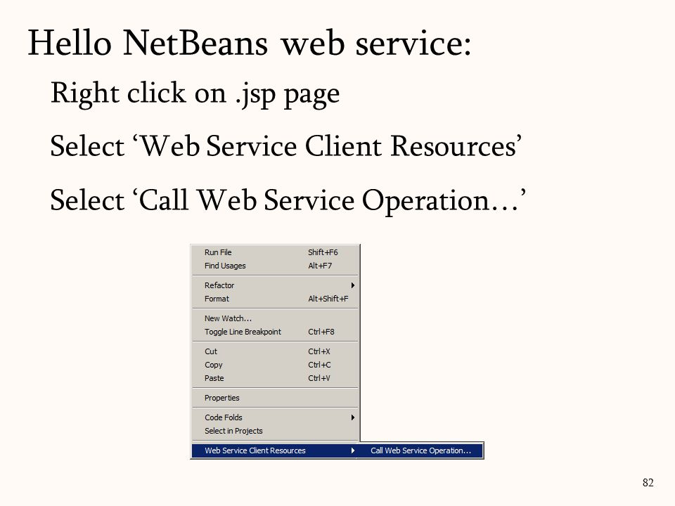 Right click on.jsp page Select 'Web Service Client Resources' Select 'Call Web Service Operation…' 82 Hello NetBeans web service: