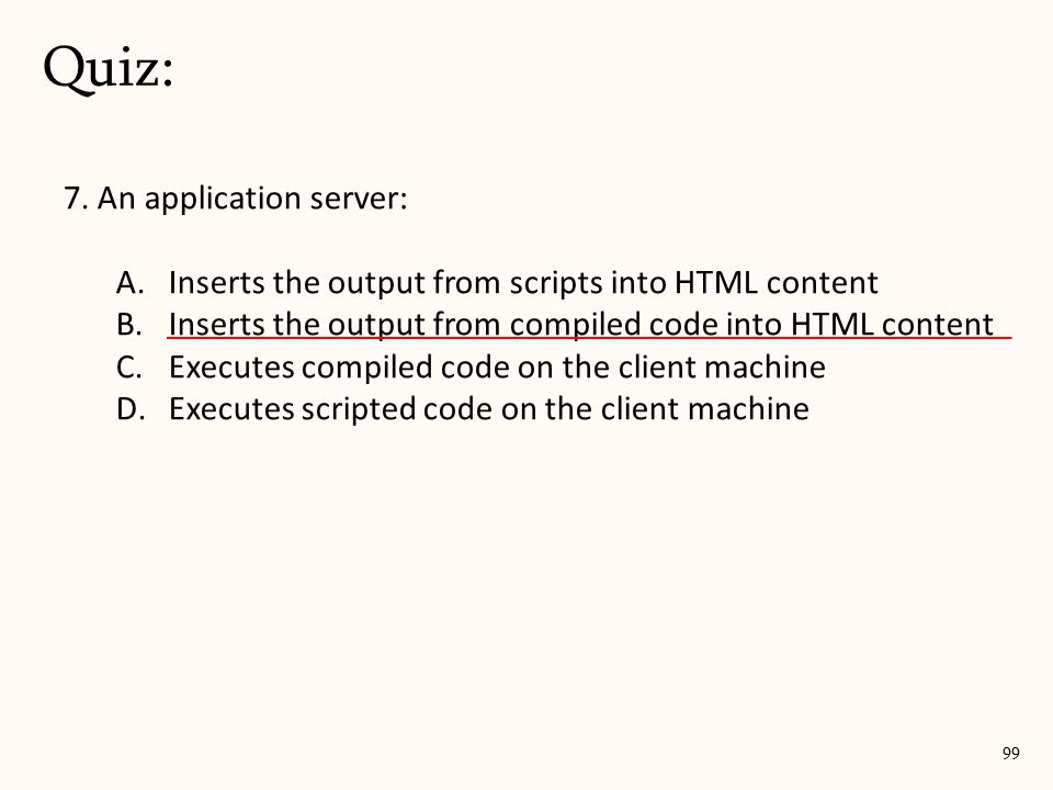 7. An application server: A.Inserts the output from scripts into HTML content B.Inserts the output from compiled code into HTML content C.Executes com