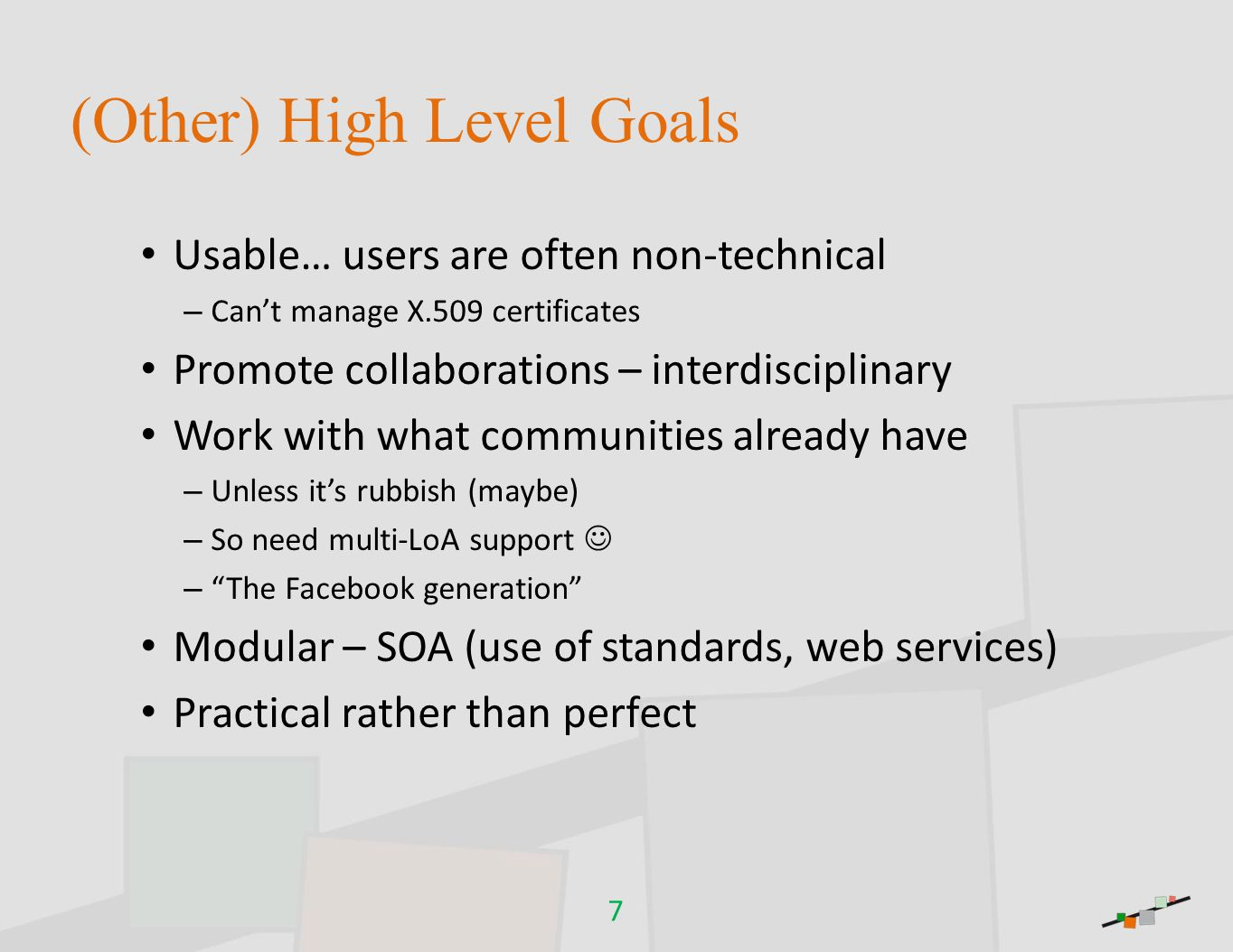 External Requirements Scalable (10**7 users) Easy enough to use for non-technical users Support long tail researchers (aka homeless) Portal and command line login Mature, robust, performant Standards-based Work with existing practices (if pos.) 8