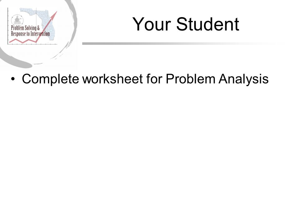 Your Student Complete worksheet for Problem Analysis