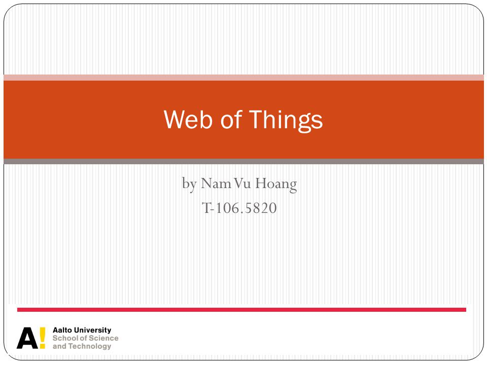 by Nam Vu Hoang T-106.5820 Web of Things