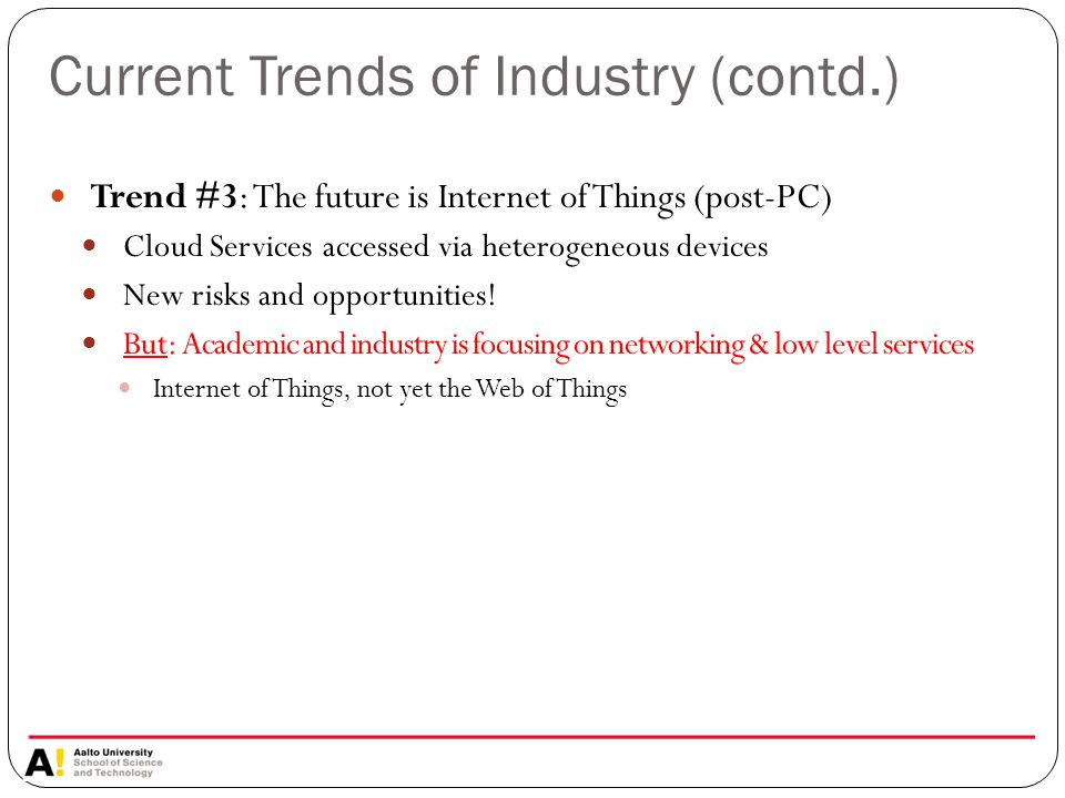 Trend #3: The future is Internet of Things (post-PC) Cloud Services accessed via heterogeneous devices New risks and opportunities.
