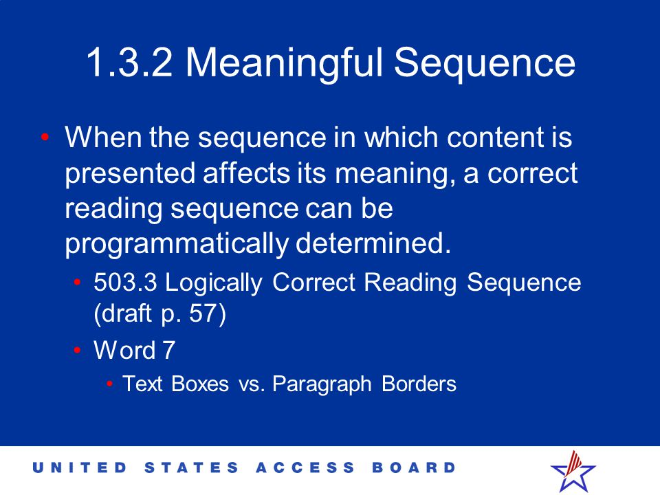 1.3.2 Meaningful Sequence When the sequence in which content is presented affects its meaning, a correct reading sequence can be programmatically determined.