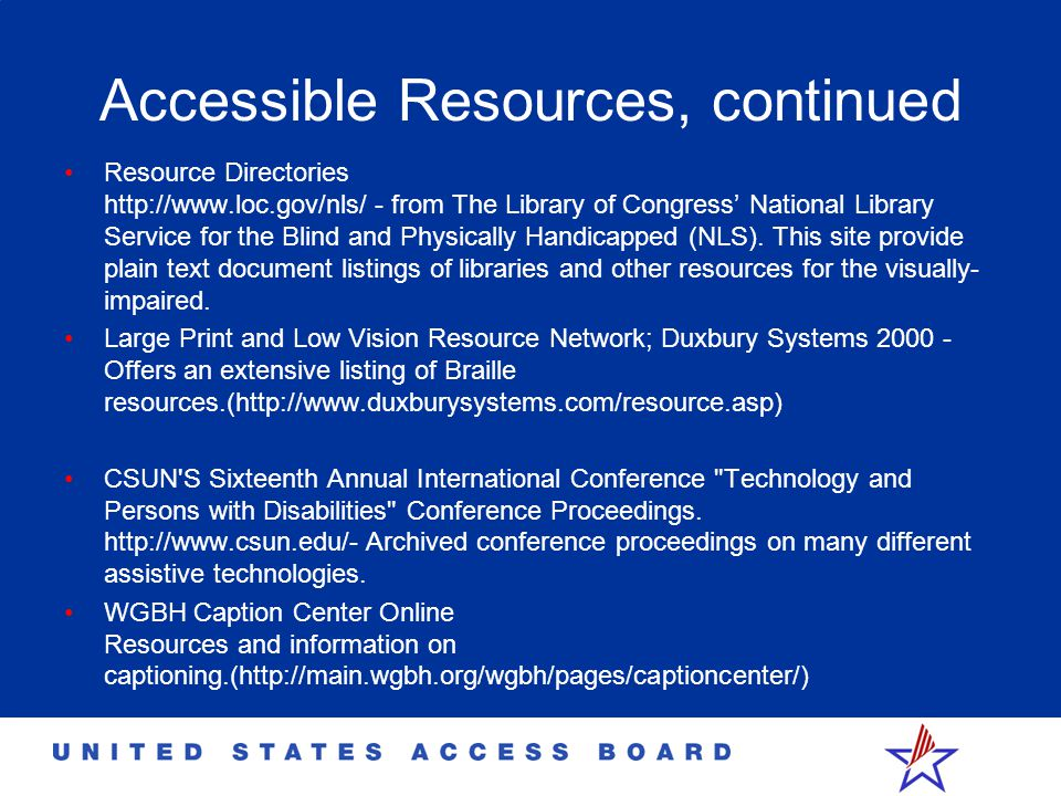 Accessible Resources, continued Resource Directories http://www.loc.gov/nls/ - from The Library of Congress' National Library Service for the Blind an