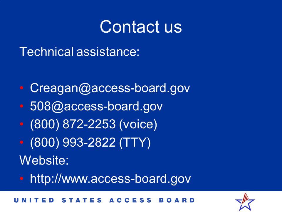 Contact us Technical assistance: Creagan@access-board.gov 508@access-board.gov (800) 872-2253 (voice) (800) 993-2822 (TTY) Website: http://www.access-