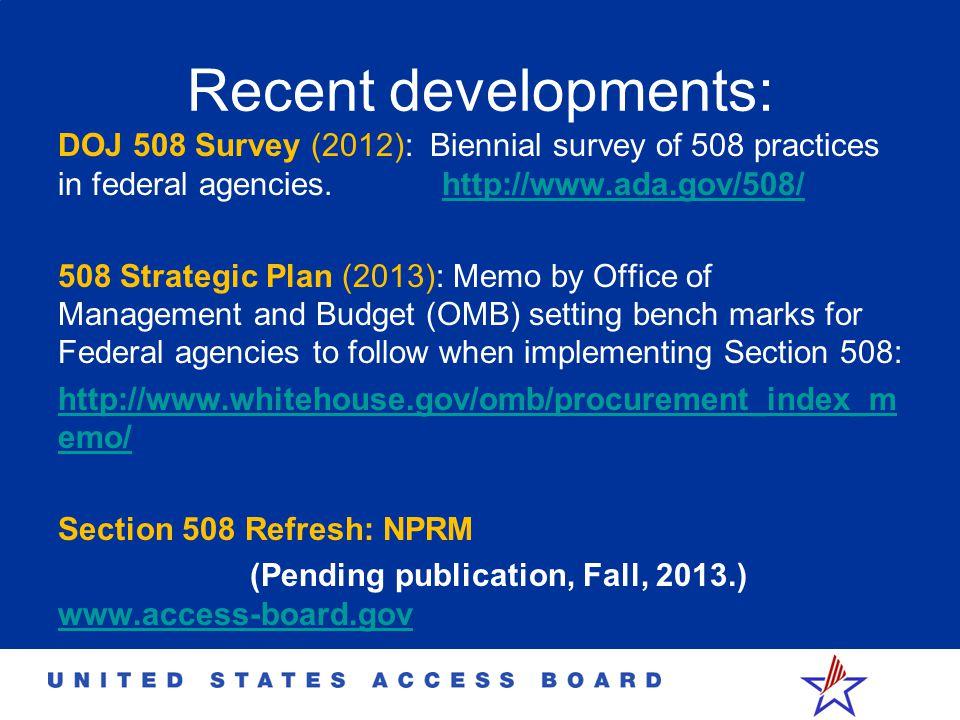 Recent developments: DOJ 508 Survey (2012): Biennial survey of 508 practices in federal agencies. http://www.ada.gov/508/http://www.ada.gov/508/ 508 S